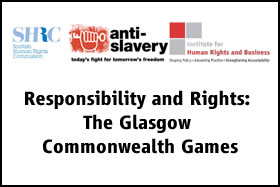 Responsibility and Rights: The Glasgow Commonwealth Games | Upholding Human Rights, Preventing Forced Labour and Trafficking - Meeting Report